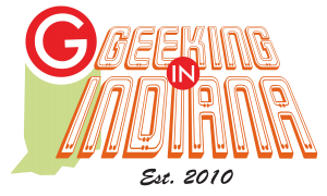 Geeking in Indiana, EST. 2010